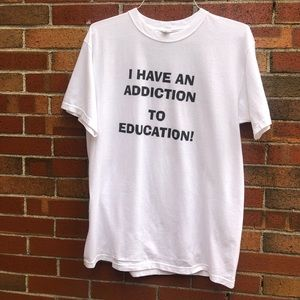 I have an addiction to education tee